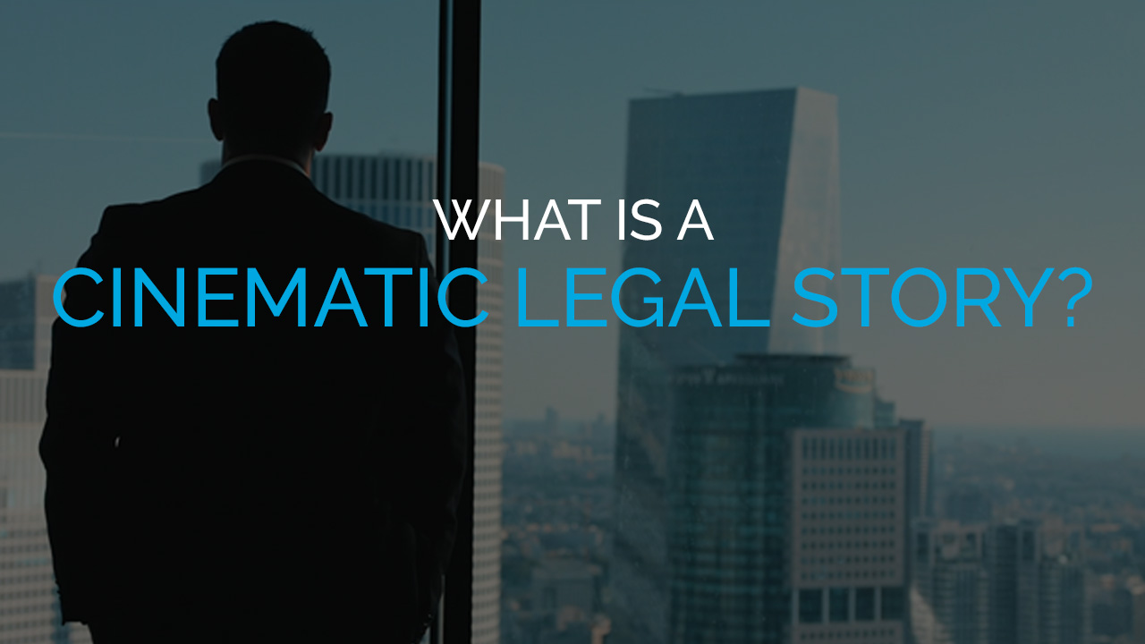 What is a Cinematic Legal Story?