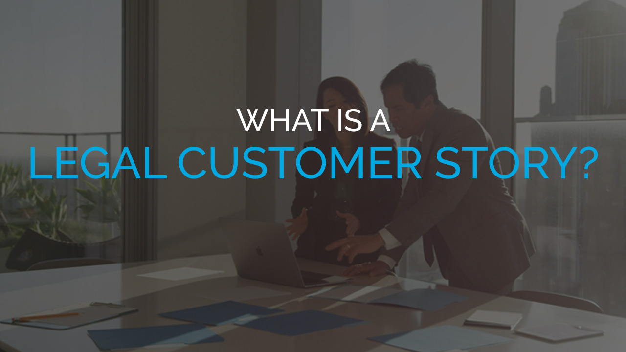 What Is a Legal Customer Story?