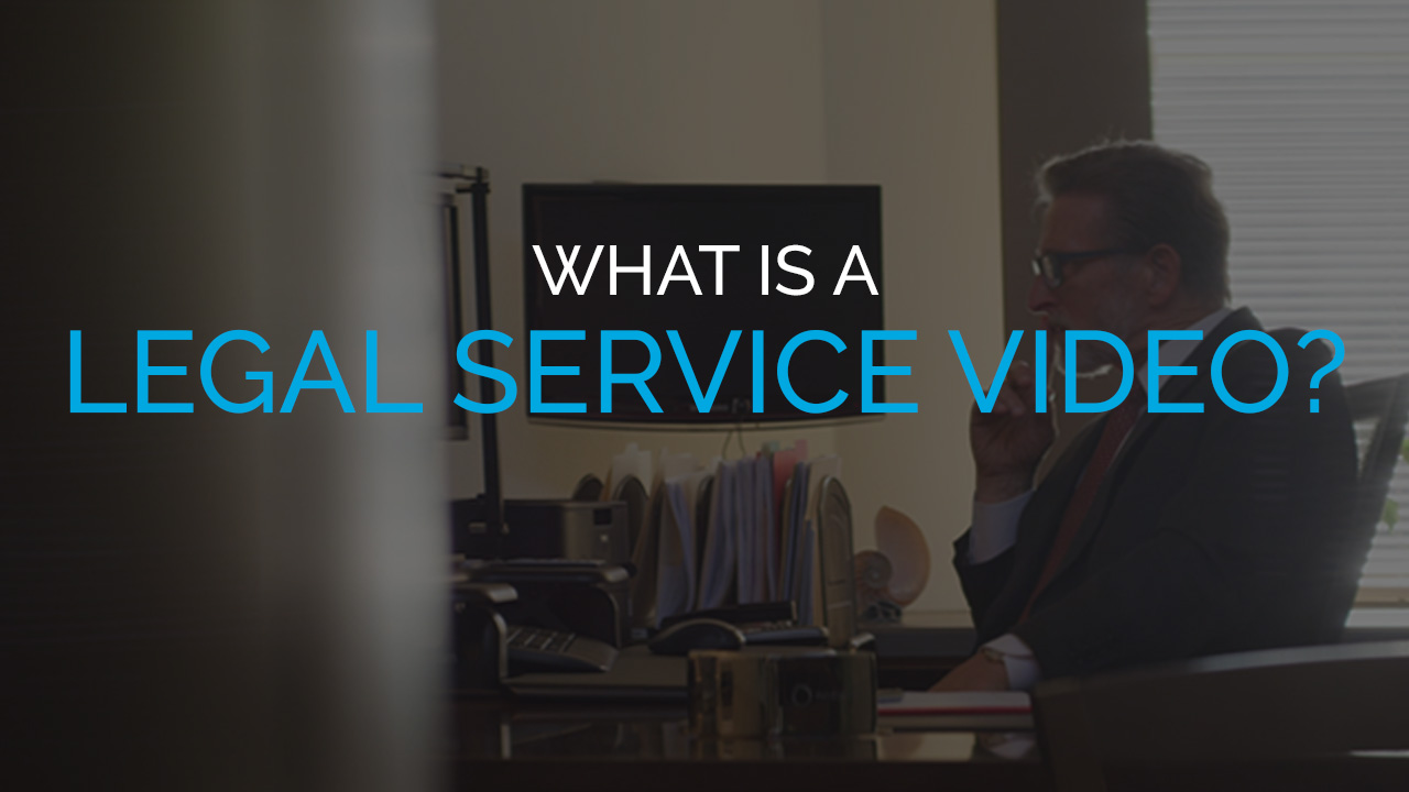 What is a Legal Service Video?